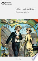 Delphi Complete Works of Gilbert and Sullivan (Illustrated)