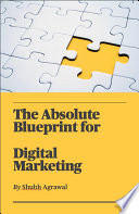 The Absolute Blueprint for Digital Marketing