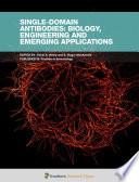 Single Domain Antibodies  Biology  Engineering and Emerging Applications