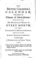The British Gardener s Calendar  Chiefly Adapted to the Climate of North Britain  Directing the Necessary Works in Every Month  in the Kitchen  Fruit and Pleasure Gardens  and in the Nursery  Greenhouse and Stove