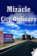 The Miracle of the City of Ordinary