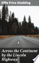 Across the Continent by the Lincoln Highway Book PDF