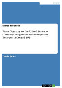 From Germany to the United States to Germany: Emigration and Remigration Between 1800 and 1914 [Pdf/ePub] eBook