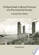 Profane Death in Burial Practices of a Pre Industrial Society  A study from Silesia Book
