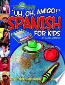 Uh, Oh, Amigo! Spanish for Kids (Paperback)