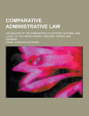 Comparative Administrative Law An Analysis Of The Administrative Systems National And Local Of The United States England France And Germany