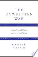 The Unwritten War  : American Writers and the Civil War