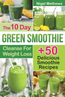 The 10 Day Green Smoothie Cleanse For Weight Loss Book