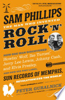 Sam Phillips  The Man Who Invented Rock  n  Roll