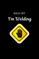 Back Off I m Welding