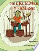 Me Drummer, Me Smash