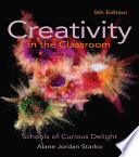 """Creativity in the Classroom: Schools of Curious Delight"" by Alane Jordan Starko"