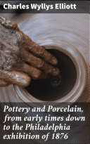 Pdf Pottery and Porcelain, from early times down to the Philadelphia exhibition of 1876