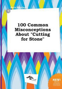 100 Common Misconceptions about Cutting for Stone