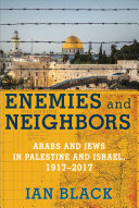 link to Enemies and neighbors : Arabs and Jews in Palestine and Israel, 1917-2017 in the TCC library catalog