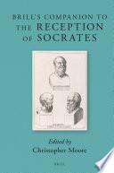 Brill's Companion to the Reception of Socrates
