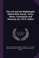 The Owl and the Nightingale  Edited with Introd   Texts  Notes  Translation and Glossary  by J W H  Atkins