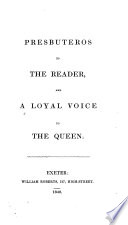 Presbuteros to the Reader, and a Loyal Voice to the Queen