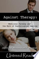 """Against Therapy: Emotional Tyranny and the Myth of Psychological Healing"" by Jeffrey Moussaieff Masson"