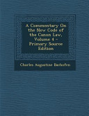 A Commentary On The New Code Of The Canon Law Volume 4 Primary Source Edition