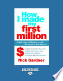 How I Made My First Million  26 Self Made Millionaires Reveal the Secrets to Their Success  26 Self Made Millionaires Reveal the Secrets to Their S
