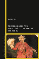 Theatre props and civic identity in Athens, 458-405 BC / Rosie Wyles