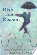 Risk and Reason  : Safety, Law, and the Environment