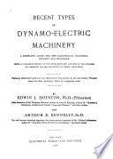 Recent types of dynamo-electric machinery  : a complete guide for the electrician, engineer, student and professor, being a valuable history of the building of American dynamo machines and their application, illustrated with over 600 engravings