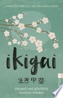 Ikigai  : Gesund und glücklich hundert werden