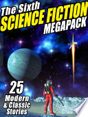 The Sixth Science Fiction MEGAPACK®
