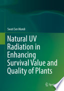 Natural UV Radiation in Enhancing Survival Value and Quality of Plants