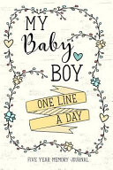 My Baby Boy One Line a Day: A Five Year Memory Journal for New Moms and Dads.