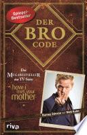 """Der Bro Code  : Das Buch zur TV-Serie """"how i met your mother"""""""