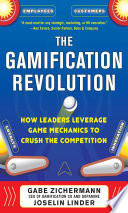 The Gamification Revolution  How Leaders Leverage Game Mechanics to Crush the Competition Book