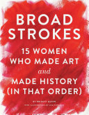 link to Broad strokes : 15 women who made art and made history (in that order) in the TCC library catalog