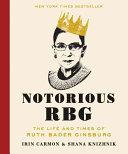 Notorious RBG : the life and times of Ruth Bader Ginsburg / Irin Carmon & Shana Knizhnik.