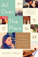 All Over the Place  : Adventures in Travel, True Love, and Petty Theft