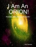 Pdf I Am an Orion! - Friendly Alien Beings On Earth!