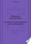 Read Online Uhlemann's syriac grammar. Exercises in syriac grammar and a chrestomathy. For Free