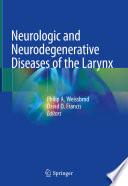 Neurologic And Neurodegenerative Diseases Of The Larynx