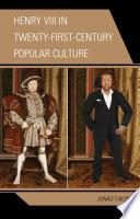 Henry VIII in Twenty First Century Popular Culture