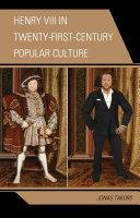 Henry VIII in Twenty-First Century Popular Culture