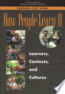 """""""How People Learn II: Learners, Contexts, and Cultures"""" by National Academies of Sciences, Engineering, and Medicine, Division of Behavioral and Social Sciences and Education, Board on Science Education, Board on Behavioral, Cognitive, and Sensory Sciences, Committee on How People Learn II: The Science and Practice of Learning"""