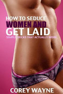 How To Seduce Women And Get Laid
