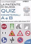 La patente di guida. Quiz ministeriali A e B. Aggiornati al nuovo codice della strada 2010. Con CD-ROM