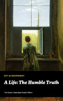 A Life: The Humble Truth (The Classic Unabridged English Edition)