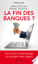 La Fin Des Banques Apple Bitcoin Paypal Google Comment La Technologie Va Changer Votre Argent [Pdf/ePub] eBook