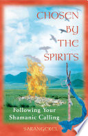 """""""Chosen by the Spirits: Following Your Shamanic Calling"""" by Sarangerel"""