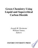 Green Chemistry Using Liquid And Supercritical Carbon Dioxide Book PDF