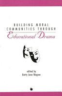Building Moral Communities Through Educational Drama